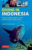 Diving in Indonesia: The Ultimate Guide to the World s Best Dive Spots: Bali, Komodo, Sulawesi, Papua, and more