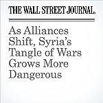 As Alliances Shift, Syria's Tangle of Wars Grows More Dangerous | Yaroslav Trofimov