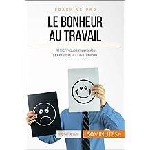 Le bonheur au travail: 10 techniques imparables pour être épanoui au bureau (Coaching pro t. 26) (French Edition)