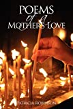 Poems of a Mother's Love, Patricia Robinson, 1432734326
