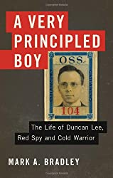 A Very Principled Boy: The Life of Duncan Lee, Red Spy and Cold Warrior