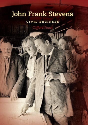 John Frank Stevens: Civil Engineer (Railroads Past and Present)
