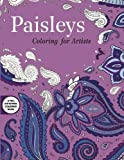 Paisleys: Coloring for Artists (Creative Stress Relieving Adult Coloring Book Series)