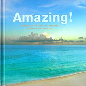 Hardcover Amazing! From Cancun to Tulum, Quintana Roo, Mexico Book