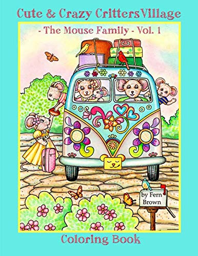 Cute & Crazy Critters Village - The Mouse Family - Vol. 1 - Coloring Book (Fern Brown Coloring Books) (Volume 1)