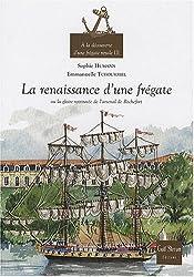 A la découverte d'une frégate royale : Tome 3, La renaissance d'une frégate ou la gloire retrouvée de l'arsenal de Rochefort