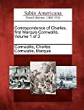 Correspondence of Charles, First Marquis Cornwallis. Volume 1 Of 3, , 1275861768