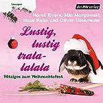 Lustig, lustig, tralalalala: Witziges zum Weihnachtsfest | Hans Rath,Mia Morgowsk,Horst Evers