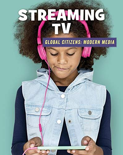 Streaming TV (21st Century Skills Library: Global Citizens: Modern Media)