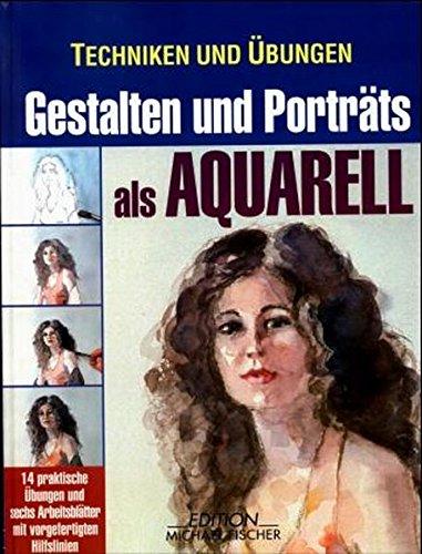Techniken und Übungen, Gestalten und Porträts als Aquarell (Technik und Übungen)