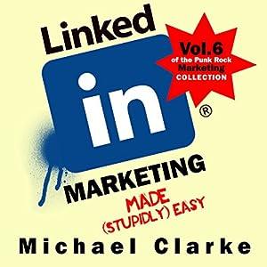 LinkedIn Marketing Made (Stupidly) Easy Audiobook