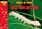 How and Why Insects Grow and Change, Elaine Pascoe, 1574716654