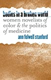 img - for Bodies in a Broken World: Women Novelists of Color and the Politics of Medicine (Studies in Social Medicine) book / textbook / text book