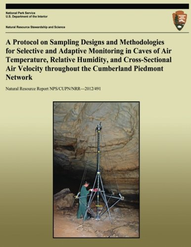 Read Online A Protocol on Sampling Designs and Methodologies for Selective and Adaptive Monitoring in Caves or Air Temperature, Relative Humidity, and ... Resource Report NPS/CUPN/NRR-2012/491 pdf