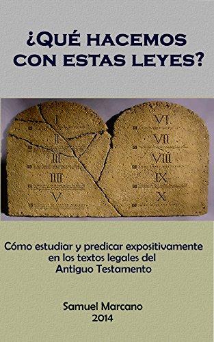 ¿Qué hacemos con estas leyes?: Cómo estudiar y predicar expositivamente en los textos legales del Antiguo Testamento (Spanish Edition)