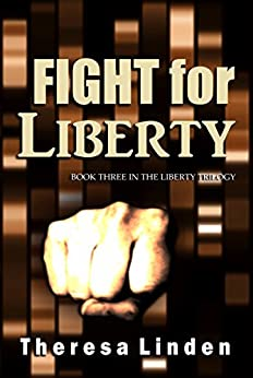 Fight for Liberty: Book Three in the Liberty Trilogy by [Linden, Theresa]