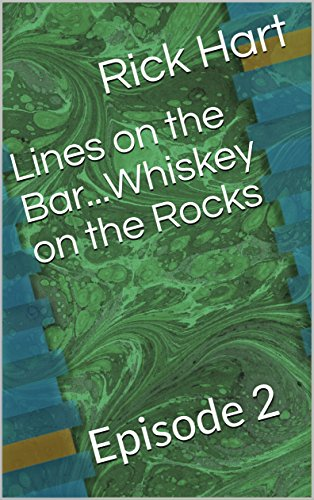 Lines on the Bar...Whiskey on the Rocks: Episode (Line Whiskey)