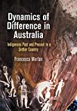 "Francesca Merlan, ""Dynamics of Difference in Australia: Indigenous Past and Present in a Settler Country"" (UPenn Press, 2018)"