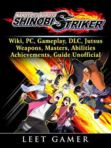 Naruto to Boruto Shinobi Striker, Wiki, PC, Gameplay, DLC, Jutsus, Weapons, Masters, Abilities, Achievements, Guide Unofficial
