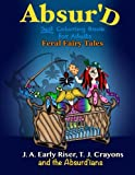 The Absurd JUST Coloring Book for Adults: Feral Fairy Tales (Maniacal Confessions Coloring Books) (Volume 3)
