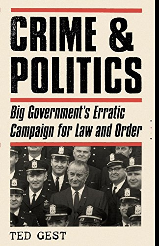 Crime & Politics: Big Government's Erratic Campaign for Law and Order [Ted Gest] (Tapa Blanda)
