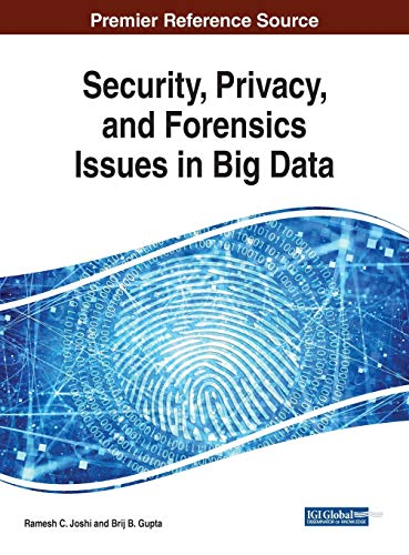 Security, Privacy, and Forensics Issues in Big Data (Advances in Information Security, Privacy, and Ethics)