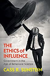 The Ethics of Influence: Government in the Age of Behavioral Science (Cambridge Studies in Economics, Choice, and Society)