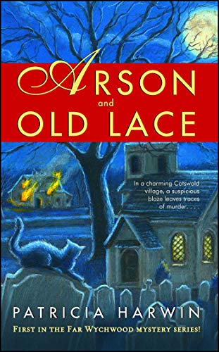 Arson and Old Lace: A Far Wychwood Mystery