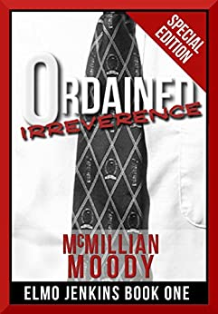Ordained Irreverence (Elmo Jenkins Book One - Special Edition) by [Moody, McMillian]