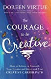 img - for The Courage to Be Creative: How to Believe in Yourself, Your Dreams and Ideas, and Your Creative Career Path book / textbook / text book