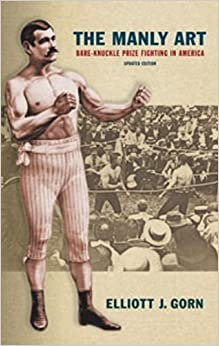 Book The Manly Art: Bare-Knuckle Prize Fighting in America by Gorn, Elliott J. (April 15, 2010)