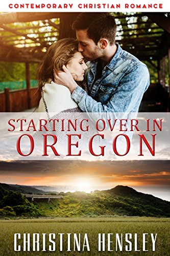 Starting Over In Oregon by Christina Hensley