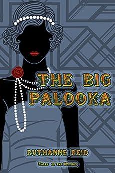 The Big Palooka (Among the Mythos) by [Reid, Ruthanne]