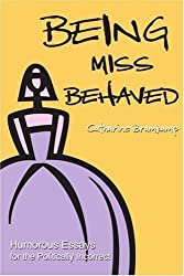Being Miss Behaved: Humorous Essays for the Politically Incorrect by Catharine Bramkamp (2001-05-29)
