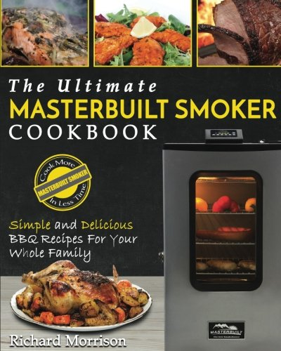 Price comparison product image Masterbuilt Smoker Cookbook: The Ultimate Masterbuilt Smoker Cookbook – Simple and Delicious BBQ Recipes For Your Whole Family (Electric Smoker Recipes)