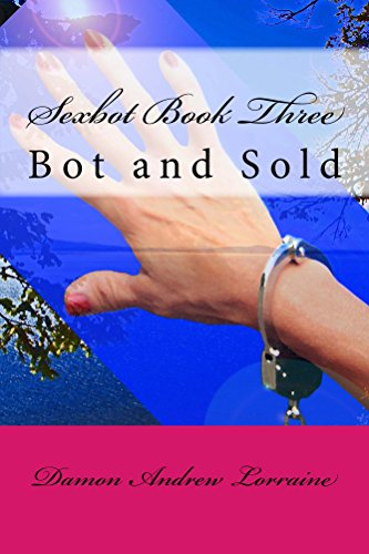 SEXBOT BOOK THREE: Bot and Sold