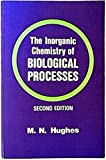 The Inorganic Chemistry of Biological Processes, Hughes, Martin N., 0471278157