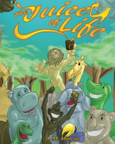The Juice Of Life: Children's Picture Book On How To Be Grateful