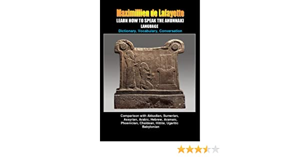 LEARN HOW TO SPEAK THE ANUNNAKI LANGUAGE: Comparison with Akkadian,  Sumerian, Assyrian, Arabic, Hebrew, Aramaic, Phoenician, Chaldean, Hittite,