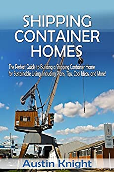 shipping container homes the perfect guide to building a shipping container home for. Black Bedroom Furniture Sets. Home Design Ideas