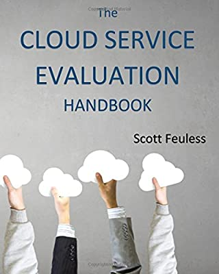 The Cloud Service Evaluation Handbook: How to Choose the Right Service