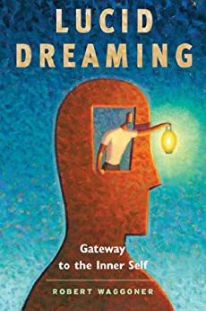 Lucid Dreaming: Gateway to the Inner Self by [Waggoner, Robert]