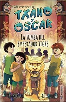 Book's Cover of La tumba del emperador tigre: (7-12 años) (Txano y Óscar) (Español) Tapa blanda – 15 octubre 2020
