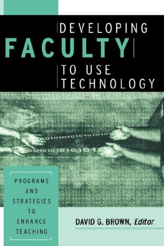 Developing Faculty to Use Technology: Programs and Strategies to Enhance Teaching