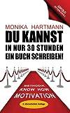 Du Kannst in Nur 30 Stunden ein Buch Schreiben!, Monika Hartmann, 1627840249
