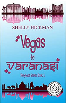 Vegas to Varanasi (Fortytude Series Book 1) by [Hickman, Shelly]