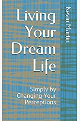 Living Your Dream Life: Simply by Changing Your Perceptions