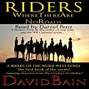 Riders Where There Are No Roads: Riders of the Weird West Audiobook by David Bain Narrated by Daniel Penz