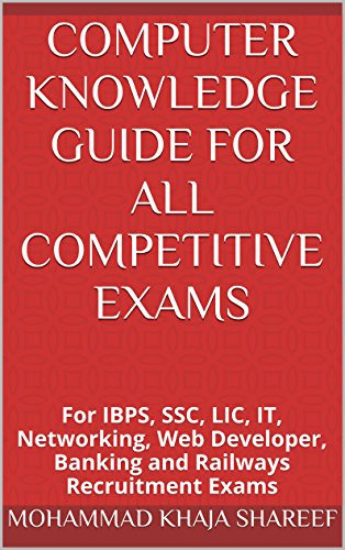 Computer Knowledge Guide For All Competitive Exams: For IBPS, SSC, LIC, IT, Networking, Web Developer, Banking and Railways Recruitment Exams