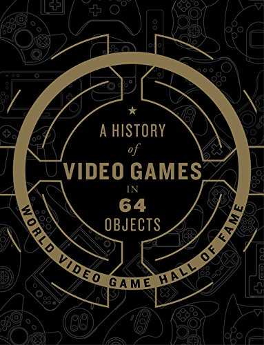 A History of Video Games in 64 Objects (History Of Video Games)